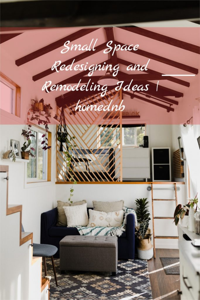 Small space redesigning and remodeling ideas