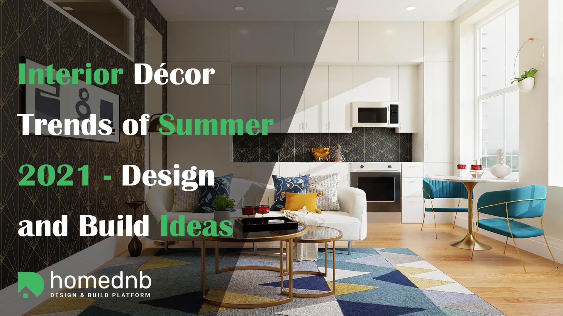 Interior Décor Trends of Summer 2021 - Design and Build Ideas