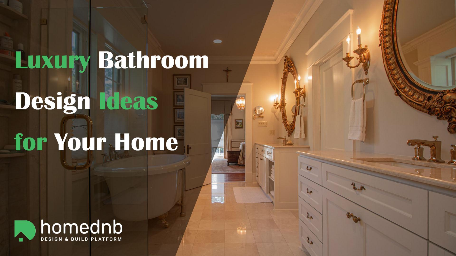 Luxury Bathroom Design Ideas for Your Home