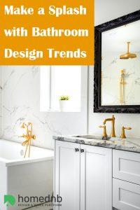 Make a Splash with Bathroom Design Trends