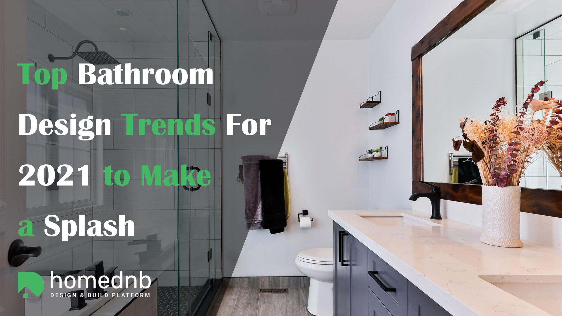 Top Bathroom Design Trends For 2021 to Make a Splash
